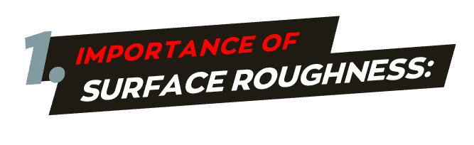 Importance of surface roughness